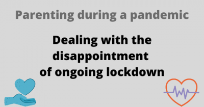 Dealing with the disappointment of ongoing lockdown