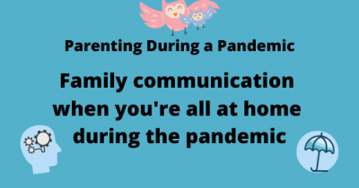 Family Communication when you're all at home during the pandemic