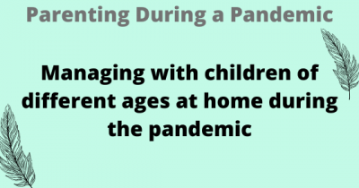 Managing with children of different ages at home during the pandemic