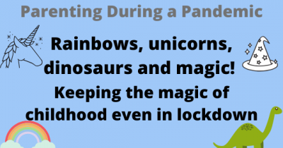 Rainbows, unicorns, dinosaurs and magic. Keeping the magic of childhood even in lockdown