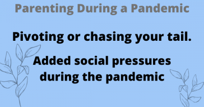 Pivoting or chasing your tail. Added social pressures during the pandemic