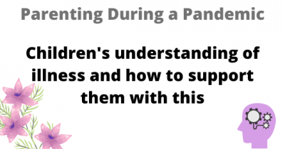 Childrens understanding of illness and how to support them with this