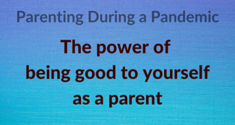 The power of being good to yourself as a parent